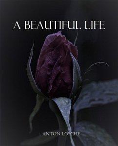 A Beautiful Life (eBook, ePUB) - Lösche, Anton