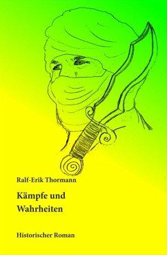 Kämpfe und Wahrheiten (eBook, ePUB) - Thormann, Ralf-Erik