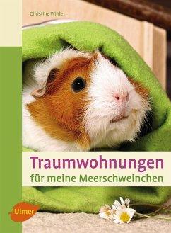 Traumwohnungen für meine Meerschweinchen (eBook, PDF) - Wilde, Christine