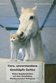Tiere, unverstandene Geschöpfe Gottes