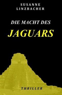 Die Macht des Jaguars - Linzbacher, Susanne