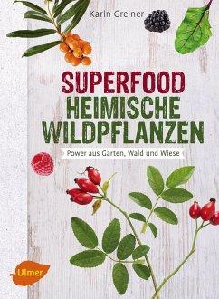 Superfood Heimische Wildpflanzen (eBook, PDF) - Greiner, Karin