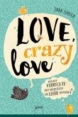 Love, crazy love. Welcher Verrückte hat eigentlich die Liebe erfunden? (Mängelexemplar)