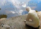 Wie ich dich fühle - Gedichte für Trauernde. Mit Skulpturen von Andrea Ohlsen. (eBook, ePUB)