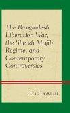 The Bangladesh Liberation War, the Sheikh Mujib Regime, and Contemporary Controversies (eBook, ePUB)