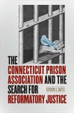 The Connecticut Prison Association and the Search for Reformatory Justice (eBook, ePUB)