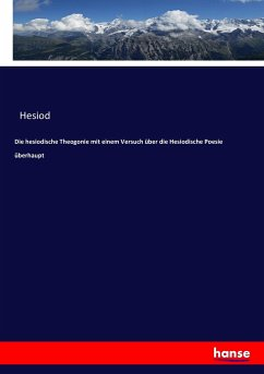 Die hesiodische Theogonie mit einem Versuch über die Hesiodische Poesie überhaupt
