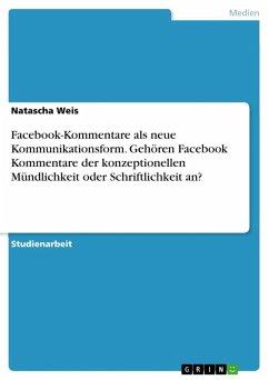 Facebook-Kommentare als neue Kommunikationsform. Gehören Facebook Kommentare der konzeptionellen Mündlichkeit oder Schriftlichkeit an? (eBook, ePUB)