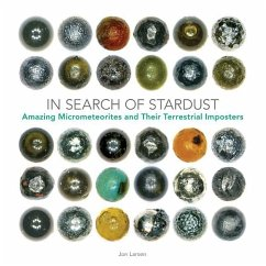 In Search of Stardust: Amazing Micrometeorites and Their Terrestrial Imposters - Larsen, Jon