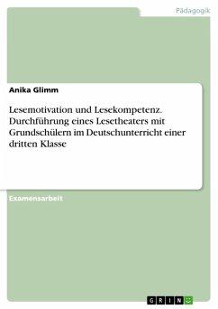Lesemotivation und Lesekompetenz. Durchführung eines Lesetheaters mit Grundschülern im Deutschunterricht einer dritten Klasse (eBook, ePUB)