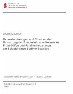 Herausforderungen und Chancen der Umsetzung der Bundesinitiative Netzwerke Frühe Hilfen und Familienhebammen am Beispiel eines Berliner Bezirkes