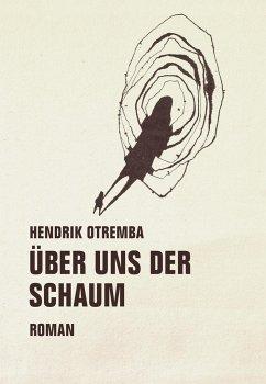 Über uns der Schaum - Otremba, Hendrik