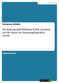9783668363502 - Schäfer, Annalena: Die Kulturpolitik Wilhelms II. Wie ein Streit um die Kunst zur Staatsangelegenheit wurde - Livre