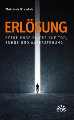 Erlösung - Befreiende Blicke auf Tod, Sühne und Auferstehung - Wrembek, Christoph