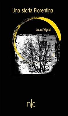 Una storia fiorentina - Vignali, Laura