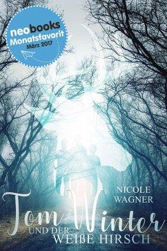 Tom Winter und der weiße Hirsch (eBook, ePUB) - Wagner, Nicole