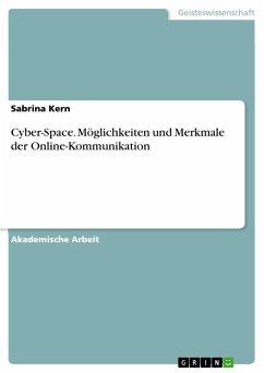 Cyber-Space. Möglichkeiten und Merkmale der Online-Kommunikation