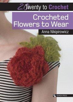Twenty to Make: Crocheted Flowers to Wear