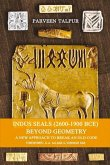 Indus Seals (2600-1900 BCE) Beyond Geometry: A New Approach to Break an Old Code