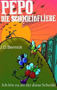 Pepo die Sch(m)eißfliege - Bennick, J. D.