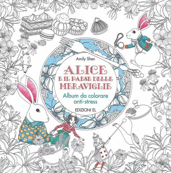 Alice E Il Paese Delle Meraviglie Album Da Colorare Anti Stress Von