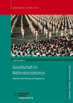 Gesellschaft im Nationalsozialismus - Barth, Steffen