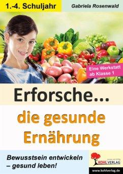 Erforsche ... Die gesunde Ernährung - Rosenwald, Gabriela
