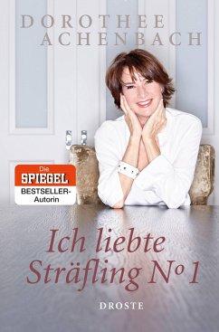 Ich liebte Sträfling N° 1 (eBook, ePUB) - Achenbach, Dorothee