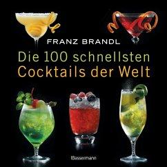Die 100 schnellsten Cocktails der Welt (Mängelexemplar) - Brandl, Franz