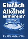 Einfach mit Alkohol aufhören!? (eBook, ePUB)