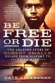 Be Free or Die: The Amazing Story of Robert Smalls' Escape from Slavery to Union Hero (eBook, ePUB)