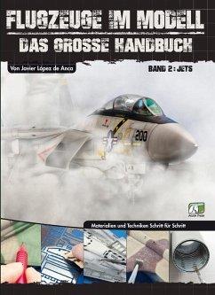 Flugzeuge im Modell - Teil 2: Jets - De Anca Garcia, Javier L.