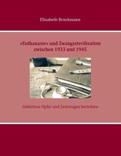 »Euthanasie« und Zwangssterilisation zwischen 1933 und 1945 - Brockmann, Elisabeth