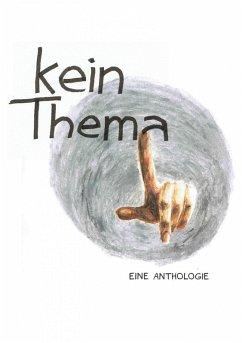 kein.thema - eine Anthologie (eBook, ePUB) - KeinVerlag. de, Autoren des Literaturforums