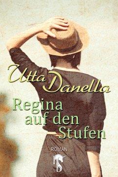 Regina auf den Stufen (eBook, ePUB) - Danella, Utta