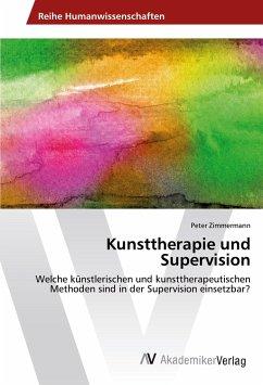 Kunsttherapie und Supervision - Zimmermann, Peter