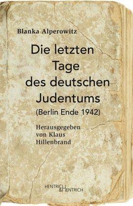 Die letzten Tage des deutschen Judentums - Alperowitz, Blanka