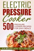 Electric Pressure Cooker: 500 Pressure Cooker Recipes For Easy Meals (eBook, ePUB)