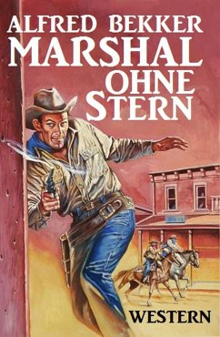 Alfred Bekker Western: Marshal ohne Stern (Neal Chadwick Extra Edition, #1)