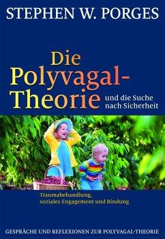 Die Polyvagal-Theorie und die Suche nach Sicherheit - Porges, Stephen W.