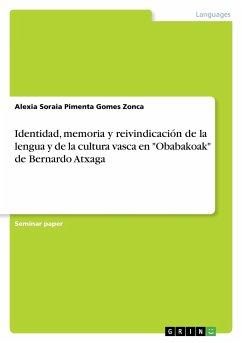 """9783668363908 - Alexia Soraia Pimenta Gomes Zonca: Identidad, memoria y reivindicación de la lengua y de la cultura vasca en """"Obabakoak"""" de Bernardo Atxaga - Buch"""