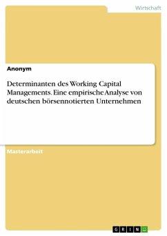 Determinanten des Working Capital Managements. Eine empirische Analyse von deutschen börsennotierten Unternehmen