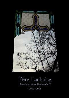 Père Lachaise. Ansichten einer Totenstadt II (eBook, ePUB)