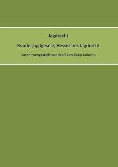 Jagdrecht Bundesjagdgesetz, Hessisches Jagdrecht (eBook, ePUB)