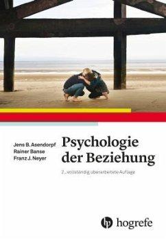 Psychologie der Beziehung - Asendorpf, Jens; Banse, Rainer; Neyer, Franz J.