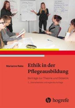 Ethik in der Pflegeausbildung - Rabe, Marianne