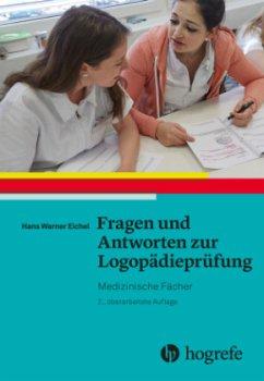 Fragen und Antworten zur Logopädieprüfung: Medizinische Fächer - Eichel, Hans W.