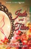 Jade und Titan
