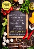 Abnehmen + schlank werden mit der Low Carb Diät. Kochbuch für den TM5 + TM31. Expresskochen Mittagessen und Abendessen. Schnelle Rezepte und Blitzrezepte, z.T. vegetarisch Essen fast ohne Kohlenhydrate