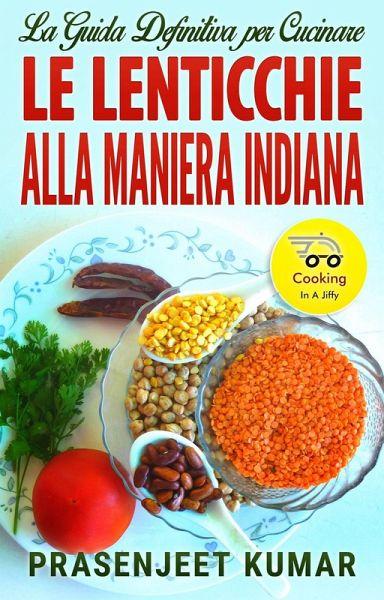 La guida definitiva per cucinare le lenticchie alla maniera indiana ebook epub von prasenjeet - Cucinare le lenticchie ...